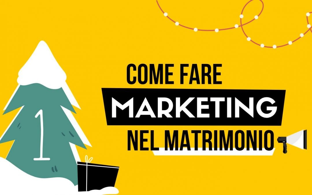 1 DICEMBRE – COME FARE MARKETING NEL MATRIMONIO