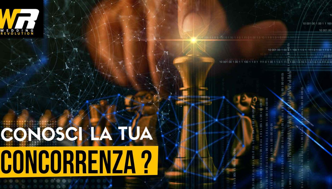 1. CONOSCI LA TUA CONCORRENZA WEDDING REVOLUTION MARKETING MATRIMONIO