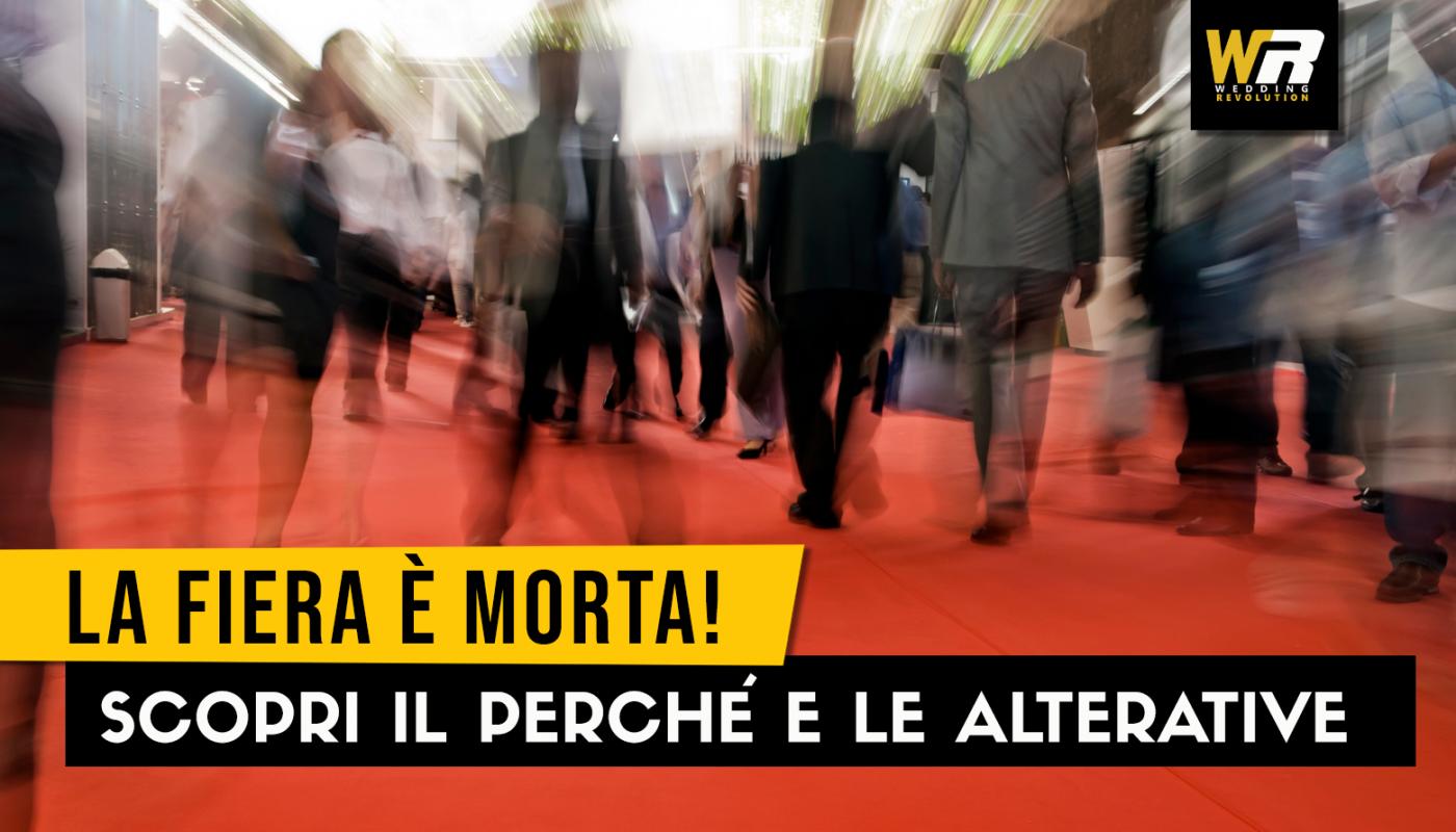 COPERTINA BLOG_WEDDING REVOLUTION_LA FIERA è MORTA_EVENTI E FIERE PROMOZIOANLI